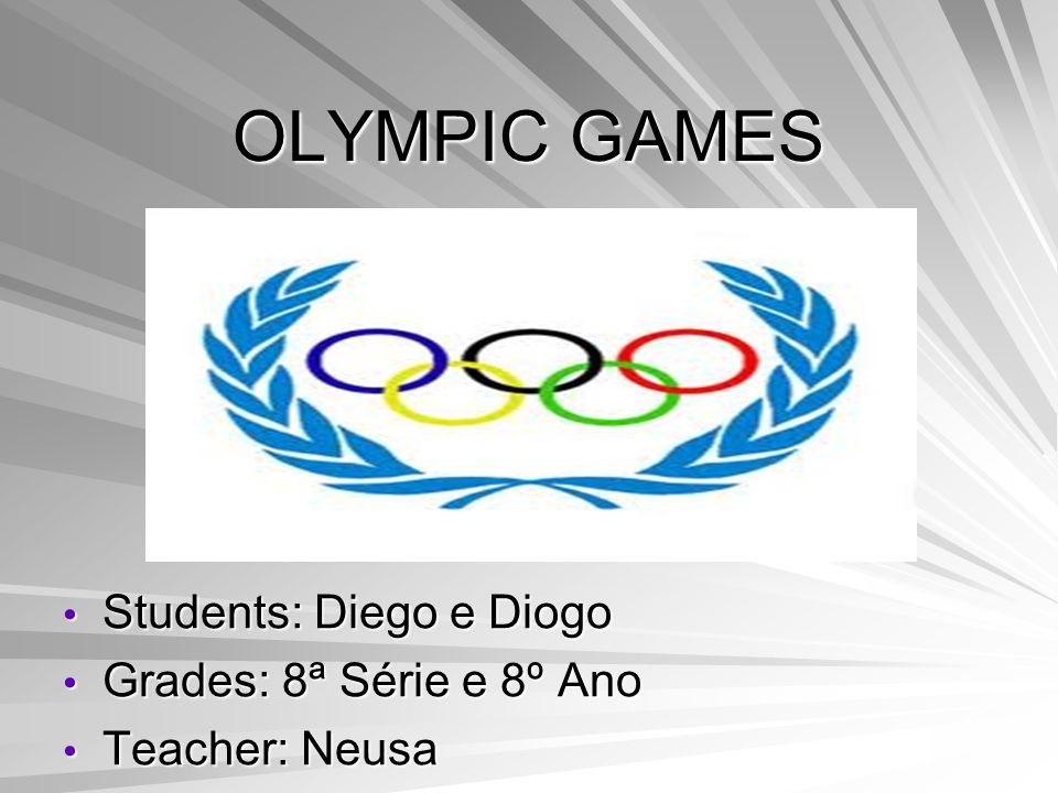 OLYMPIC GAMES Students: Diego e Diogo Grades: 8ª Série e 8º Ano