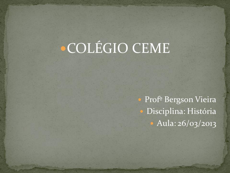 COLÉGIO CEME Profº Bergson Vieira Disciplina: História