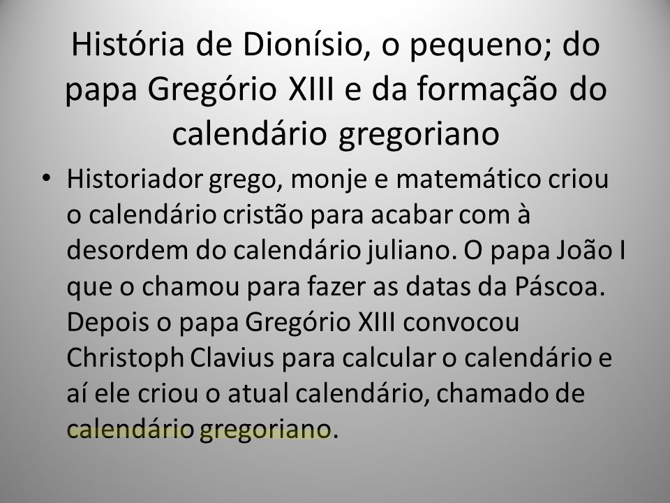 História de Dionísio, o pequeno; do papa Gregório XIII e da formação do calendário gregoriano