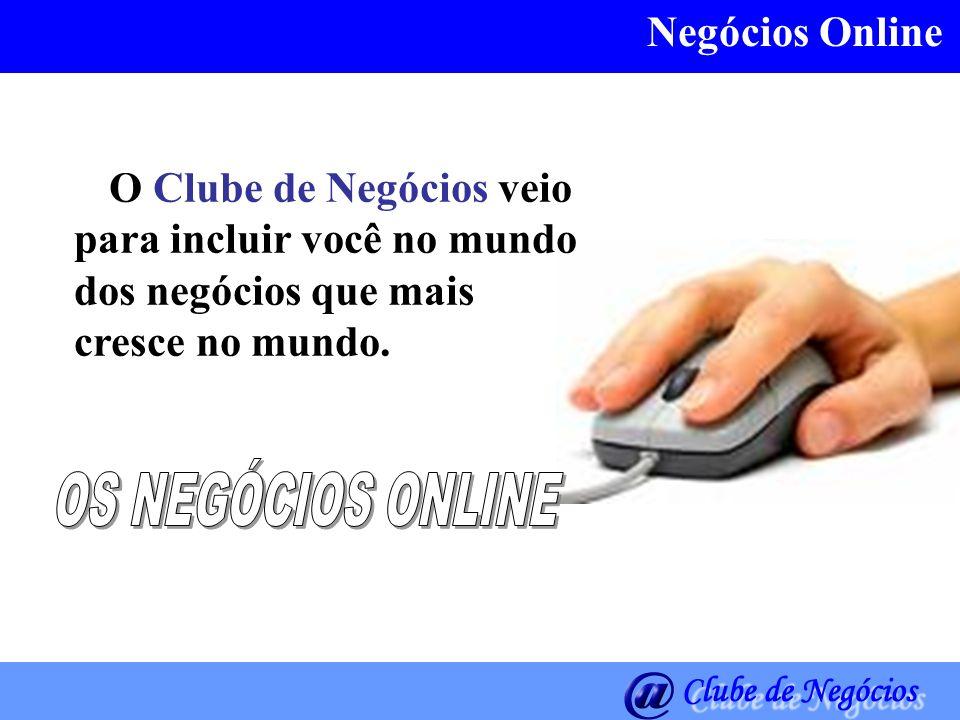OS NEGÓCIOS ONLINE Negócios Online O Clube de Negócios veio