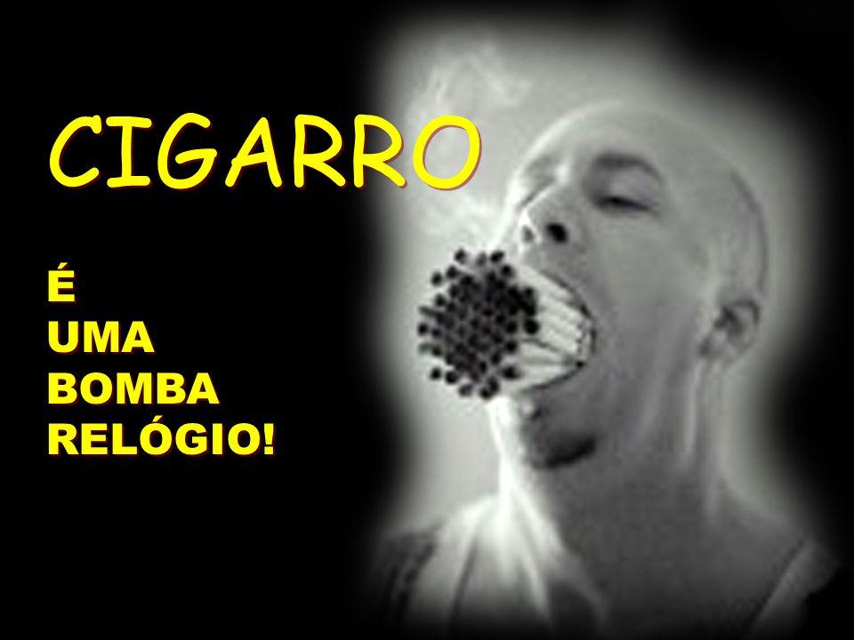 CIGARRO É UMA BOMBA RELÓGIO!