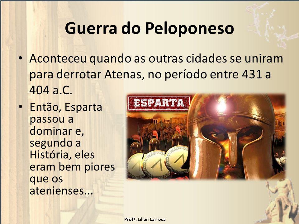 Guerra do Peloponeso Aconteceu quando as outras cidades se uniram para derrotar Atenas, no período entre 431 a 404 a.C.