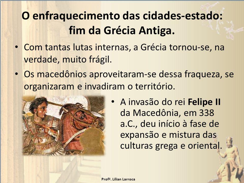 O enfraquecimento das cidades-estado: fim da Grécia Antiga.