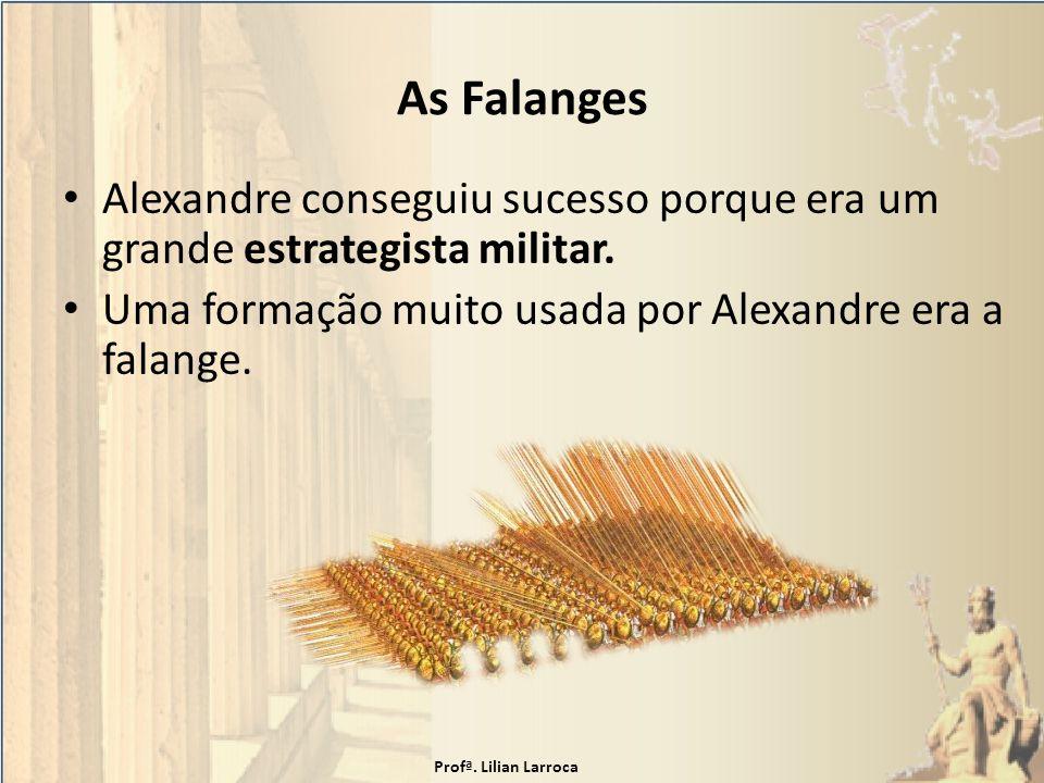 As Falanges Alexandre conseguiu sucesso porque era um grande estrategista militar. Uma formação muito usada por Alexandre era a falange.