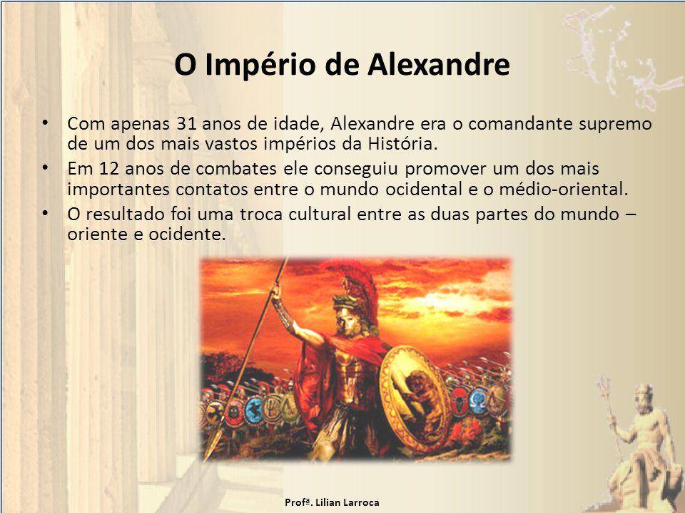 O Império de Alexandre Com apenas 31 anos de idade, Alexandre era o comandante supremo de um dos mais vastos impérios da História.