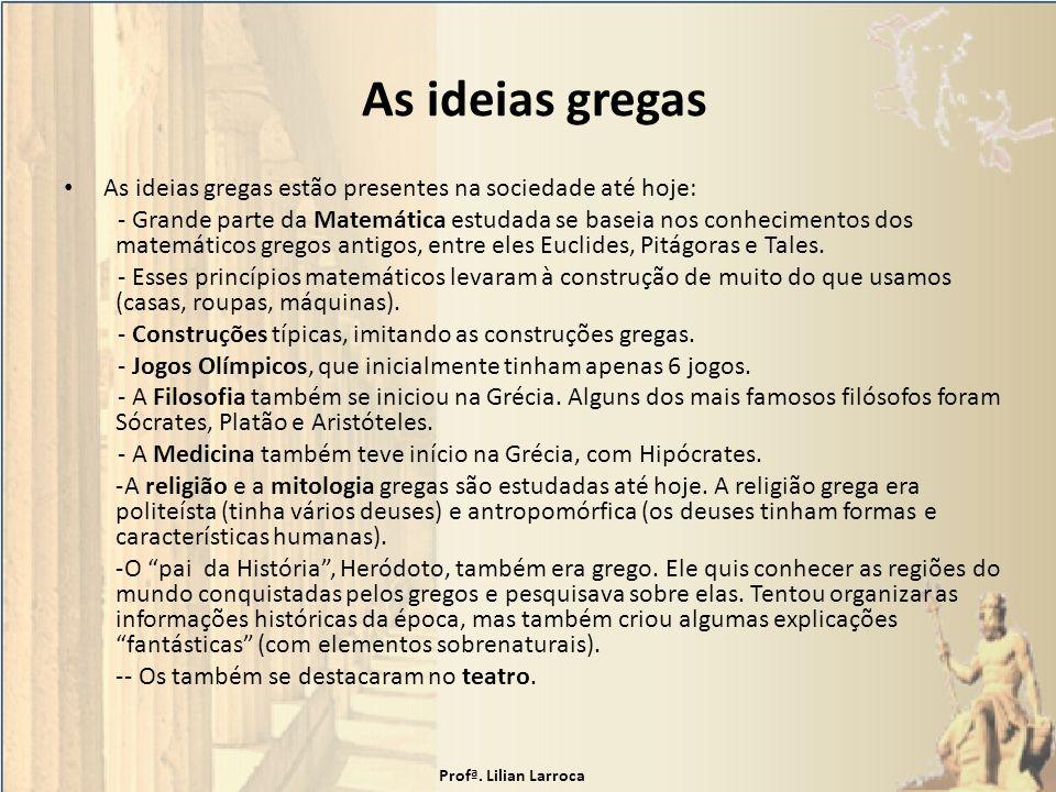 As ideias gregas As ideias gregas estão presentes na sociedade até hoje:
