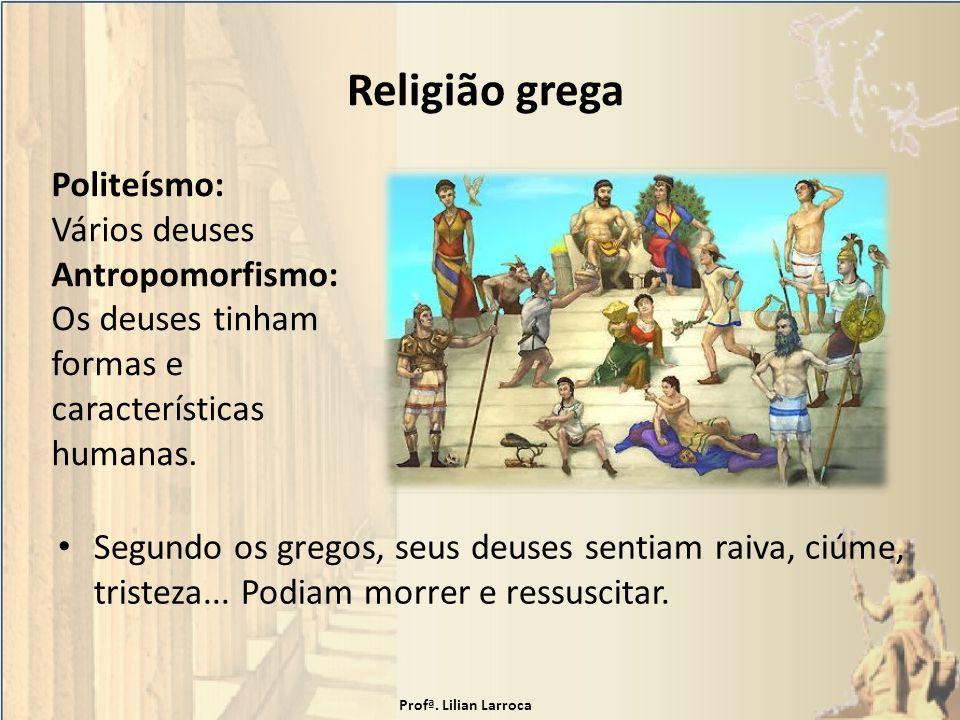 Religião grega Politeísmo: Vários deuses Antropomorfismo: