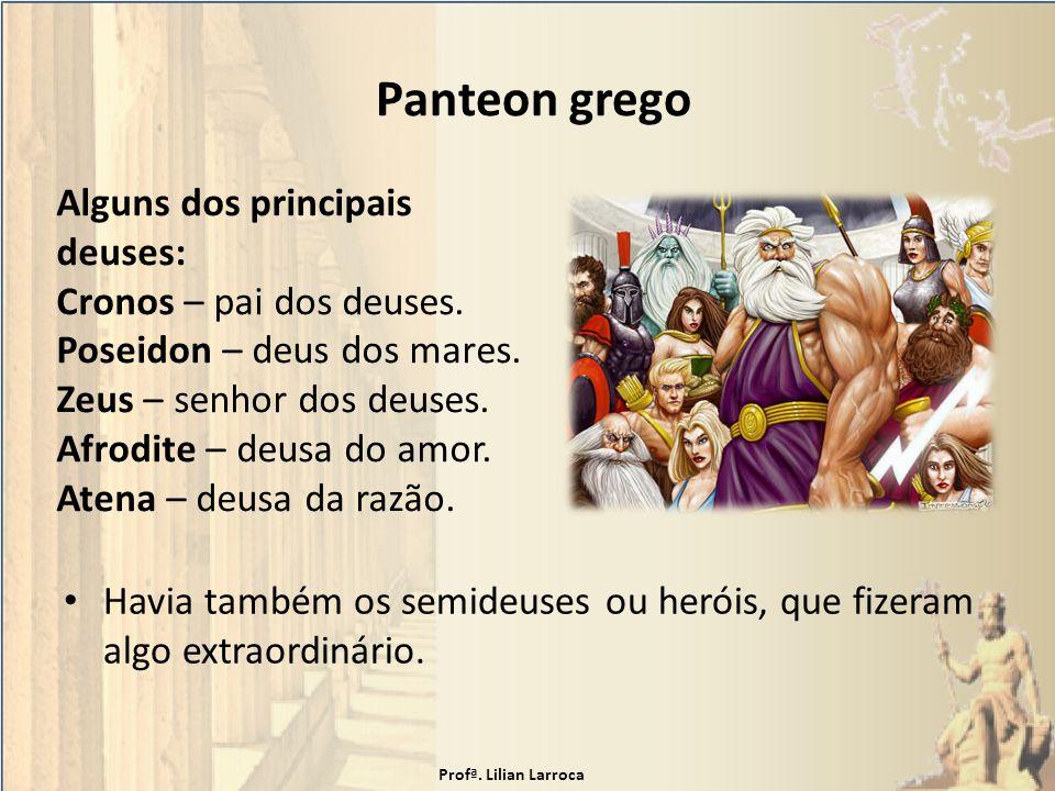 Panteon grego Alguns dos principais deuses: Cronos – pai dos deuses.
