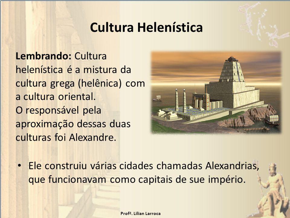 Cultura Helenística Lembrando: Cultura helenística é a mistura da cultura grega (helênica) com a cultura oriental.