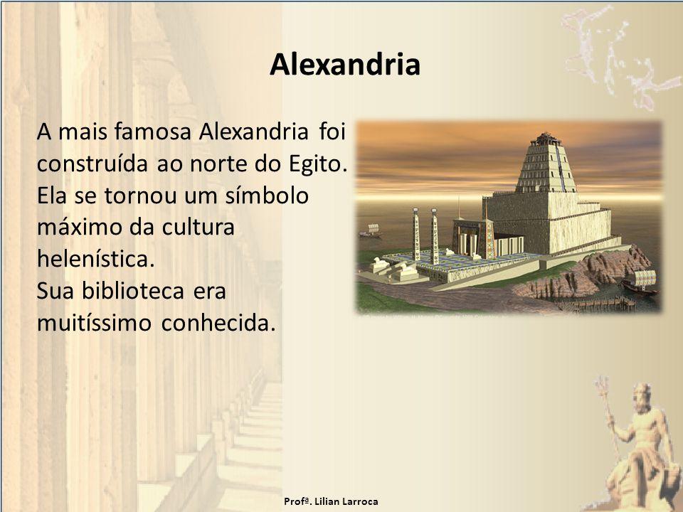 Alexandria A mais famosa Alexandria foi construída ao norte do Egito.
