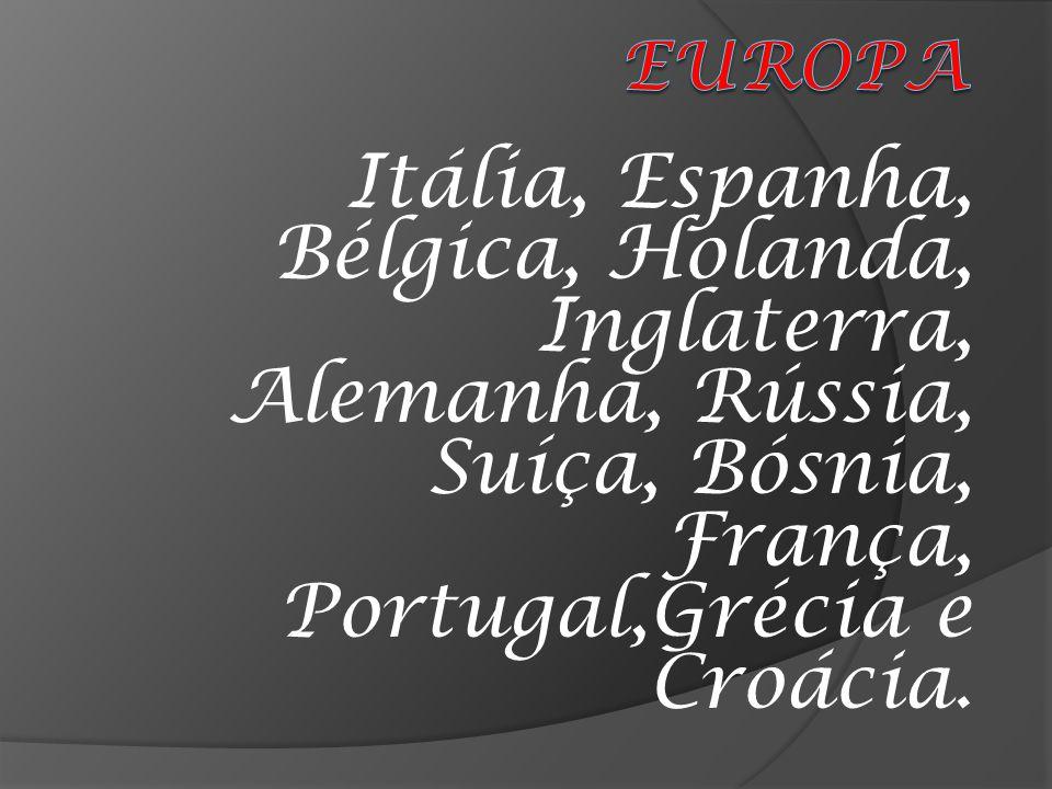 EUROPA Itália, Espanha, Bélgica, Holanda, Inglaterra, Alemanha, Rússia, Suíça, Bósnia, França, Portugal,Grécia e Croácia.