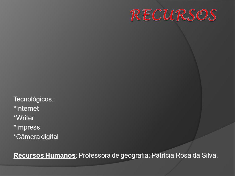 RECURSOS Tecnológicos: *Internet *Writer *Impress *Câmera digital