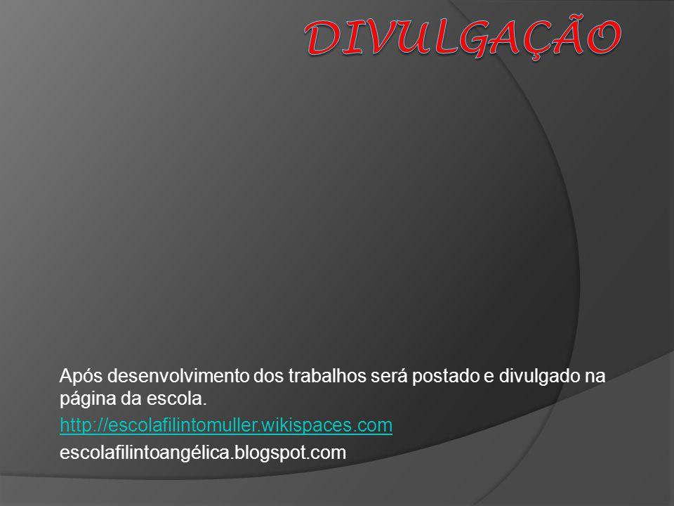 DIVULGAÇÃO Após desenvolvimento dos trabalhos será postado e divulgado na página da escola. http://escolafilintomuller.wikispaces.com.