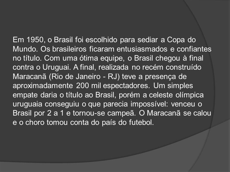 Em 1950, o Brasil foi escolhido para sediar a Copa do Mundo