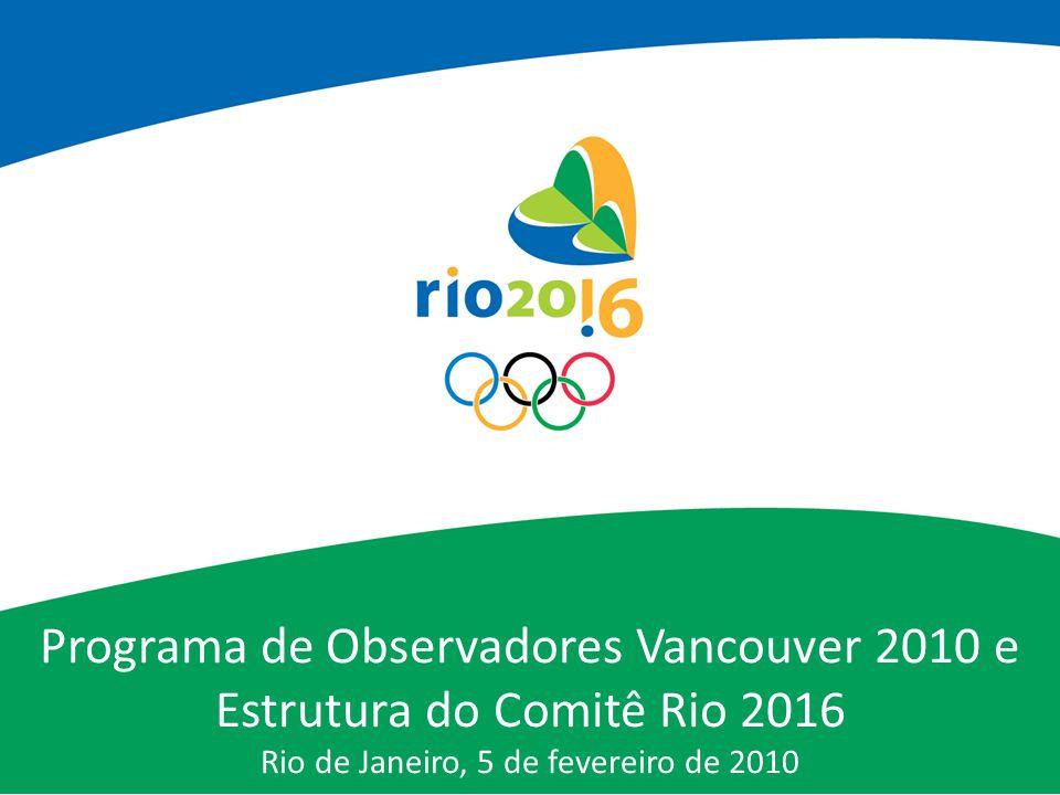 Programa de Observadores Vancouver 2010 e Estrutura do Comitê Rio 2016 Rio de Janeiro, 5 de fevereiro de 2010