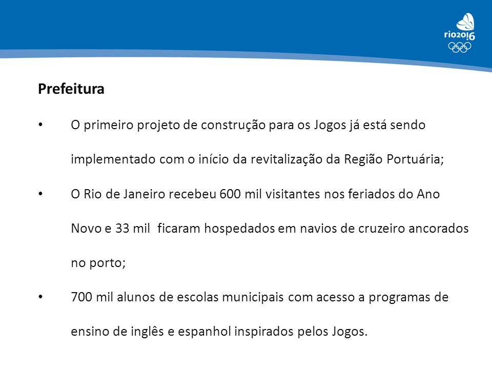 Prefeitura O primeiro projeto de construção para os Jogos já está sendo implementado com o início da revitalização da Região Portuária;