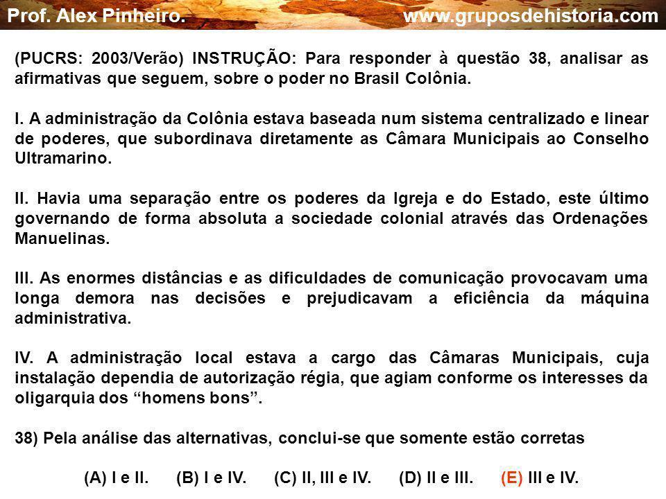 (A) I e II. (B) I e IV. (C) II, III e IV. (D) II e III. (E) III e IV.