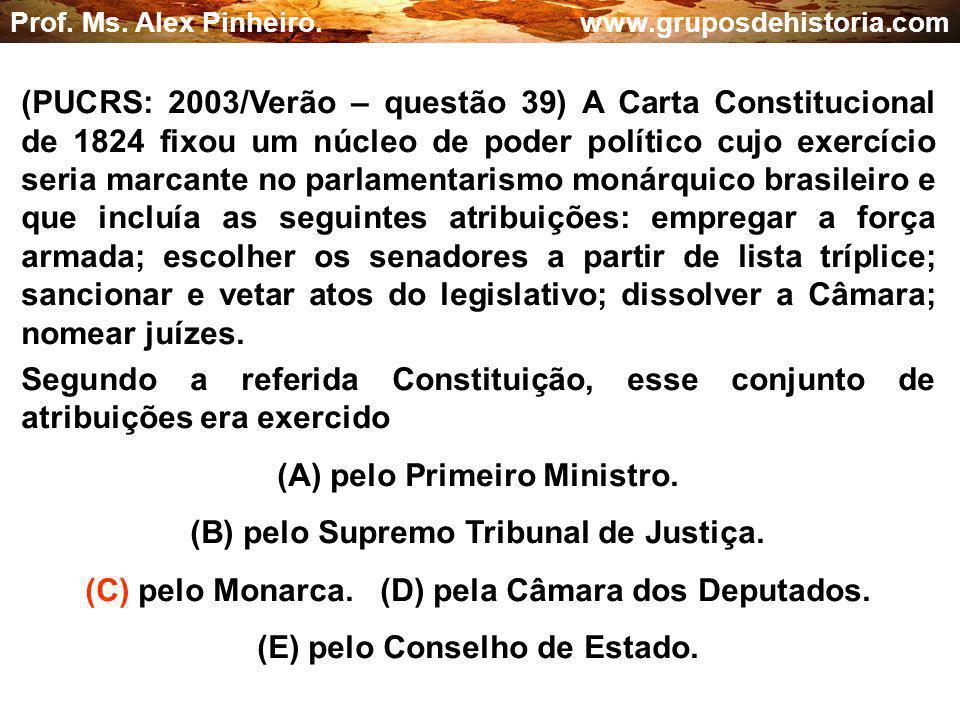 (A) pelo Primeiro Ministro. (B) pelo Supremo Tribunal de Justiça.