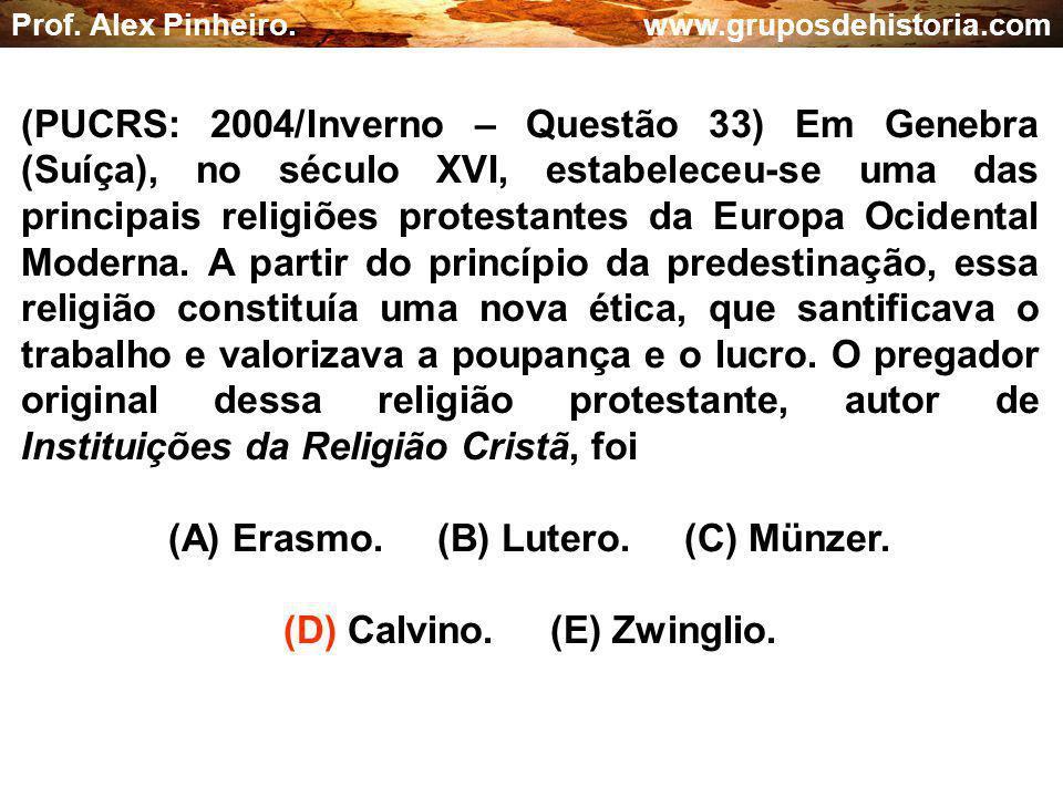 (A) Erasmo. (B) Lutero. (C) Münzer. (D) Calvino. (E) Zwinglio.