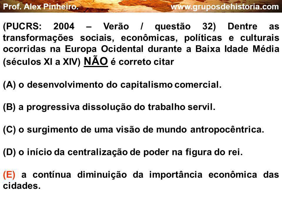 (A) o desenvolvimento do capitalismo comercial.