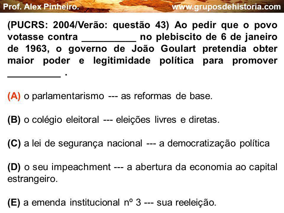 (A) o parlamentarismo --- as reformas de base.