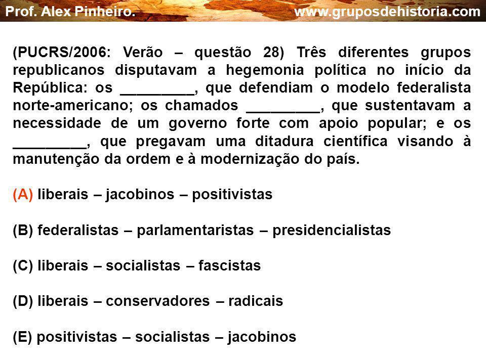 (A) liberais – jacobinos – positivistas