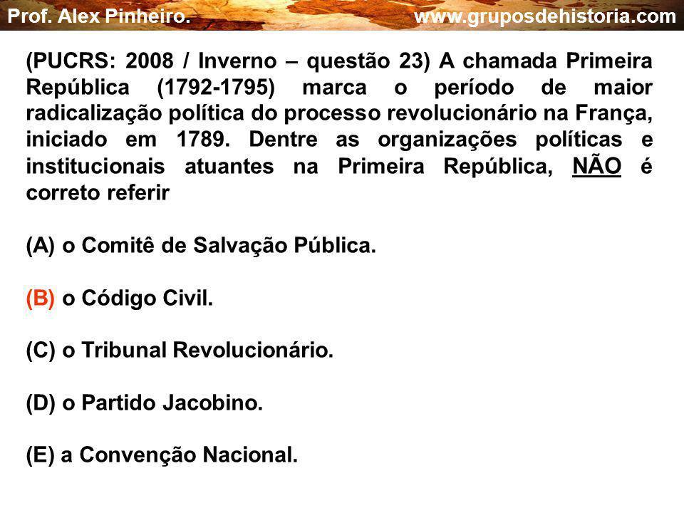 (A) o Comitê de Salvação Pública. (B) o Código Civil.