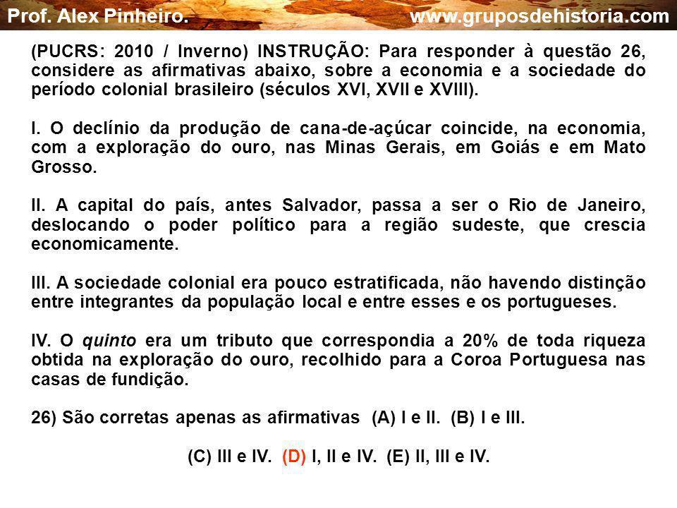 (C) III e IV. (D) I, II e IV. (E) II, III e IV.