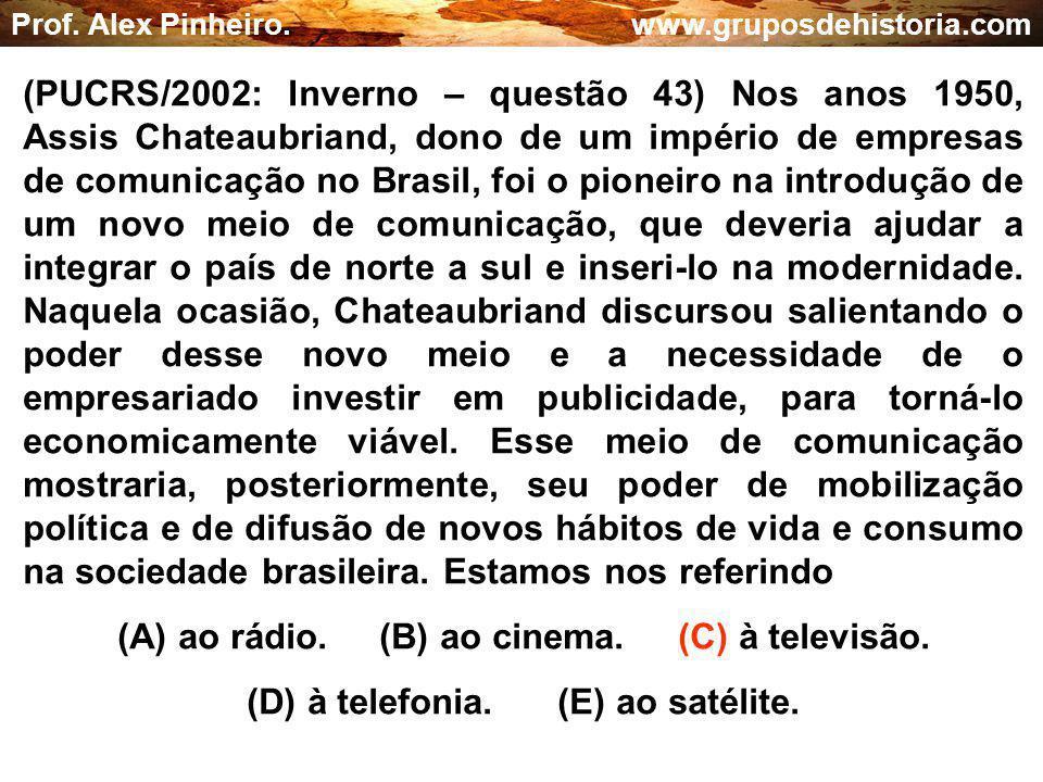 (A) ao rádio. (B) ao cinema. (C) à televisão.