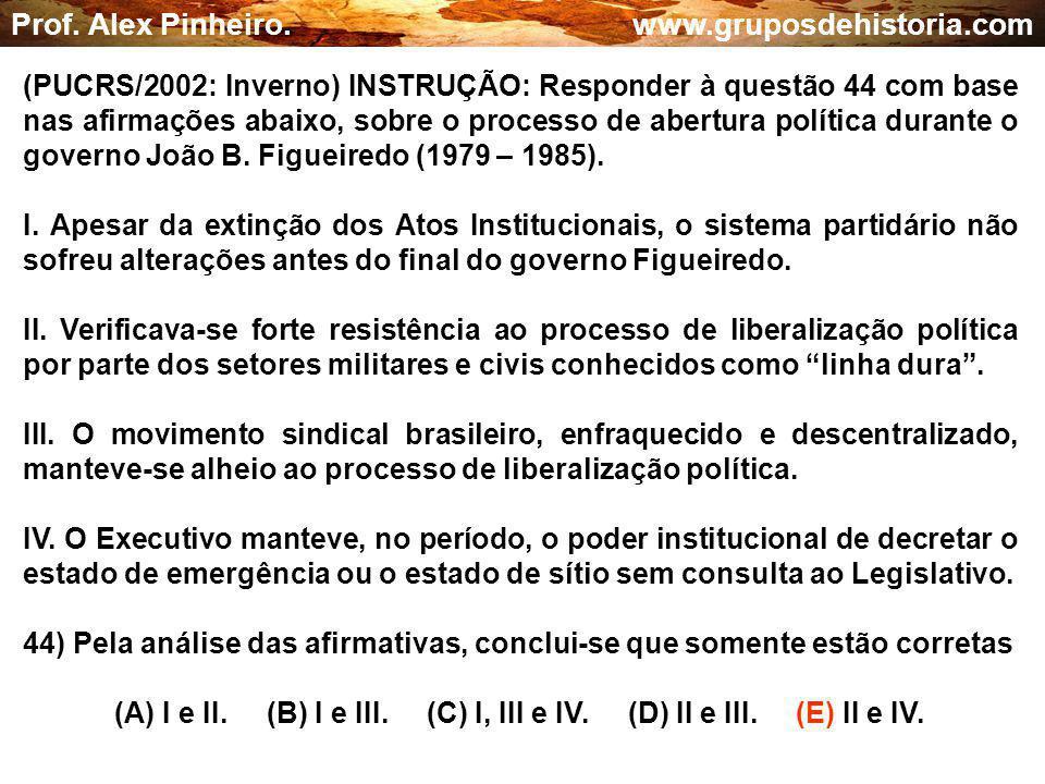 (A) I e II. (B) I e III. (C) I, III e IV. (D) II e III. (E) II e IV.