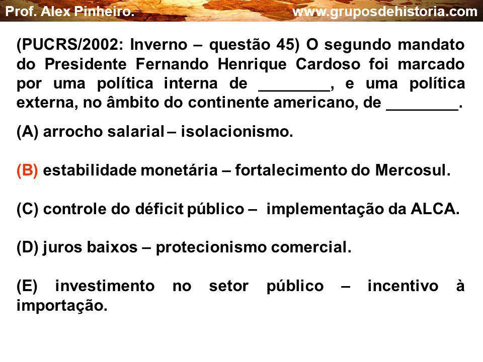(A) arrocho salarial – isolacionismo.