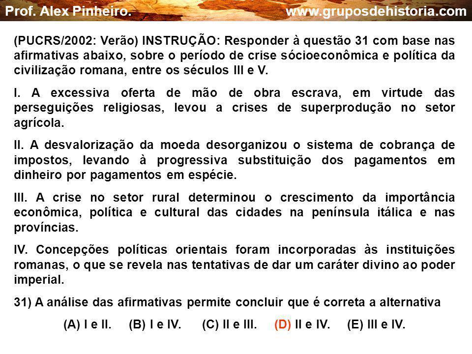 (A) I e II. (B) I e IV. (C) II e III. (D) II e IV. (E) III e IV.
