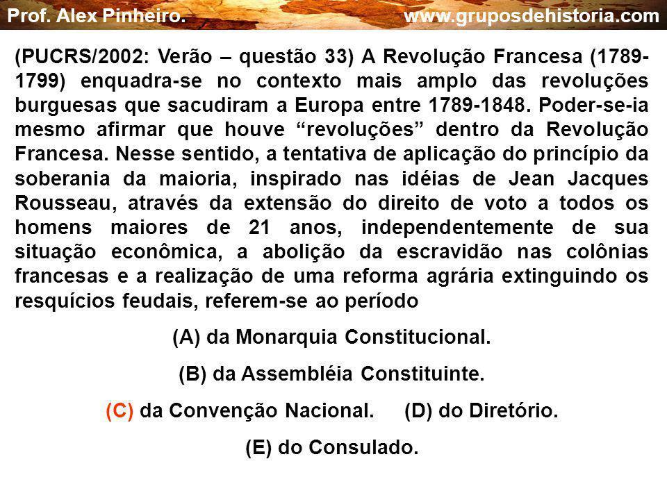 (A) da Monarquia Constitucional. (B) da Assembléia Constituinte.