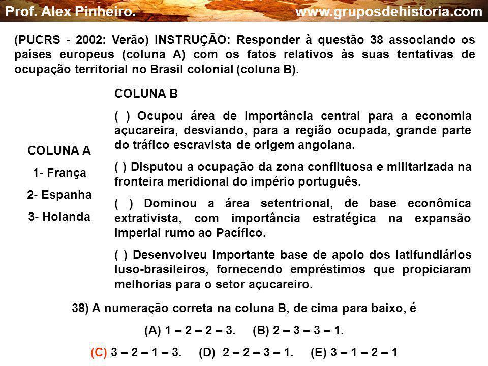 38) A numeração correta na coluna B, de cima para baixo, é