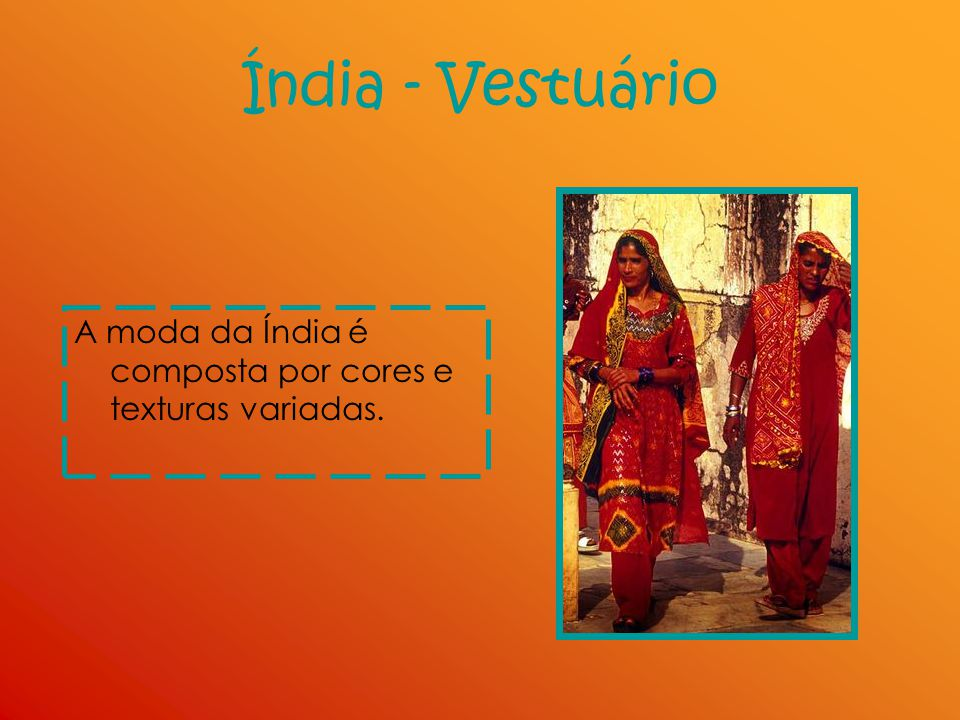 Índia - Vestuário A moda da Índia é composta por cores e texturas variadas.