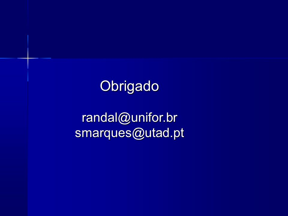 Obrigado randal@unifor.br smarques@utad.pt