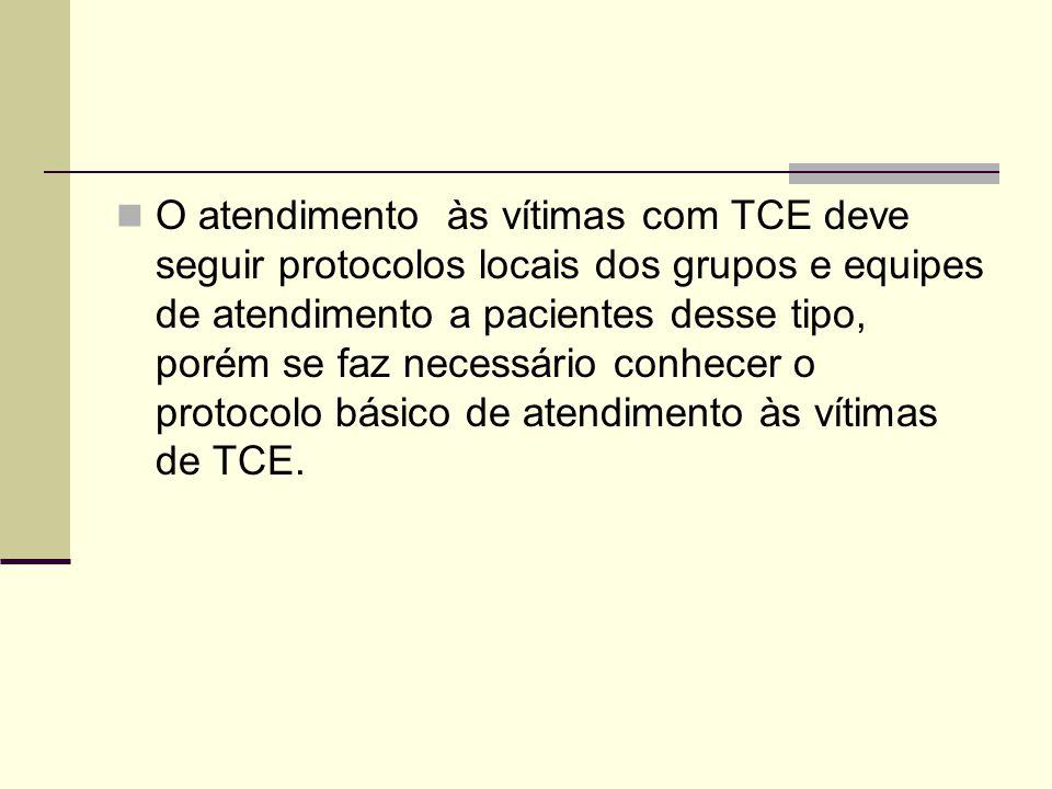 O atendimento às vítimas com TCE deve seguir protocolos locais dos grupos e equipes de atendimento a pacientes desse tipo, porém se faz necessário conhecer o protocolo básico de atendimento às vítimas de TCE.