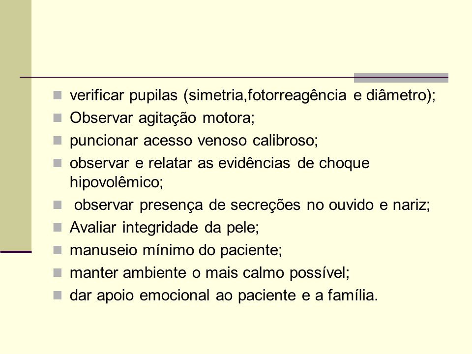 verificar pupilas (simetria,fotorreagência e diâmetro);
