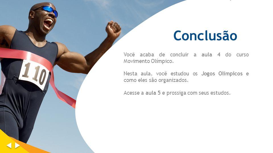 Conclusão Você acaba de concluir a aula 4 do curso Movimento Olímpico.
