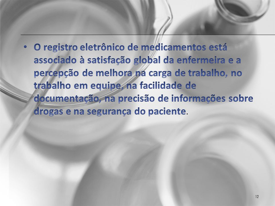 O registro eletrônico de medicamentos está associado à satisfação global da enfermeira e a percepção de melhora na carga de trabalho, no trabalho em equipe, na facilidade de documentação, na precisão de informações sobre drogas e na segurança do paciente.