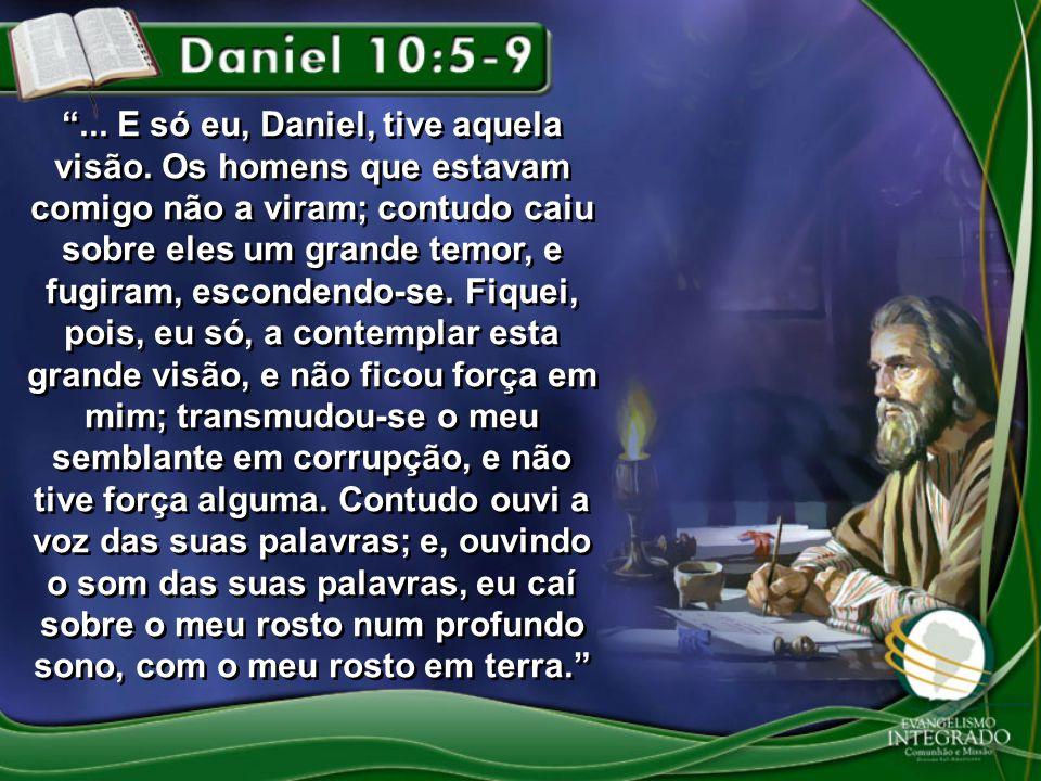 . E só eu, Daniel, tive aquela visão