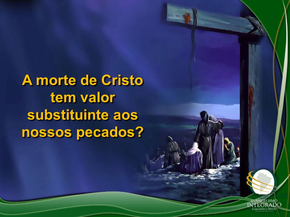 A morte de Cristo tem valor substituinte aos nossos pecados