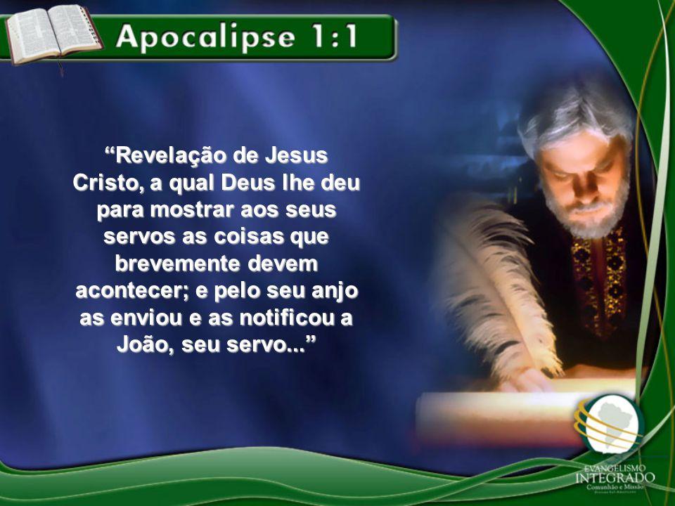 Revelação de Jesus Cristo, a qual Deus lhe deu para mostrar aos seus servos as coisas que brevemente devem acontecer; e pelo seu anjo as enviou e as notificou a João, seu servo...