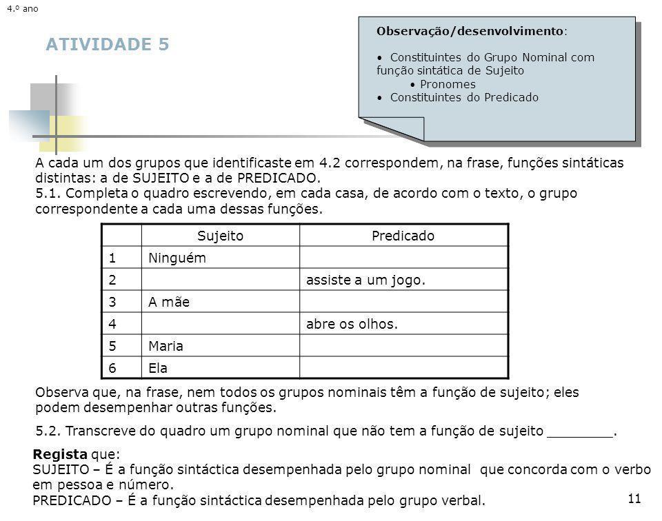 4.º ano 4.º ano. Observação/desenvolvimento: Constituintes do Grupo Nominal com função sintática de Sujeito.
