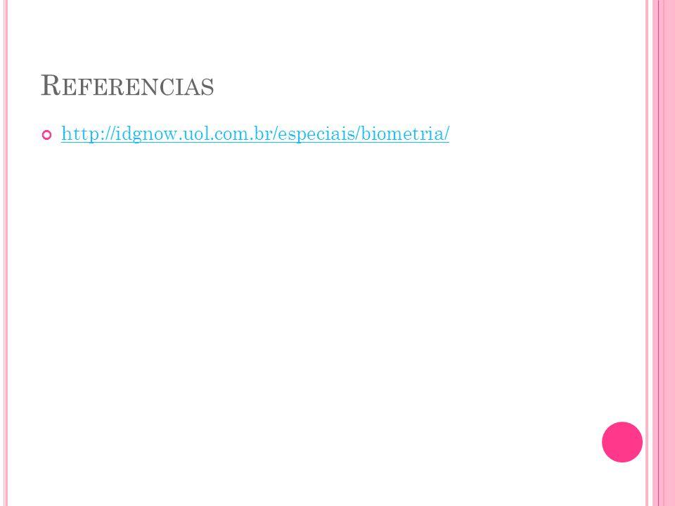 Referencias http://idgnow.uol.com.br/especiais/biometria/