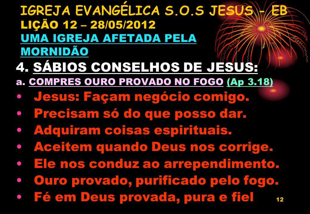 4. SÁBIOS CONSELHOS DE JESUS: Jesus: Façam negócio comigo.