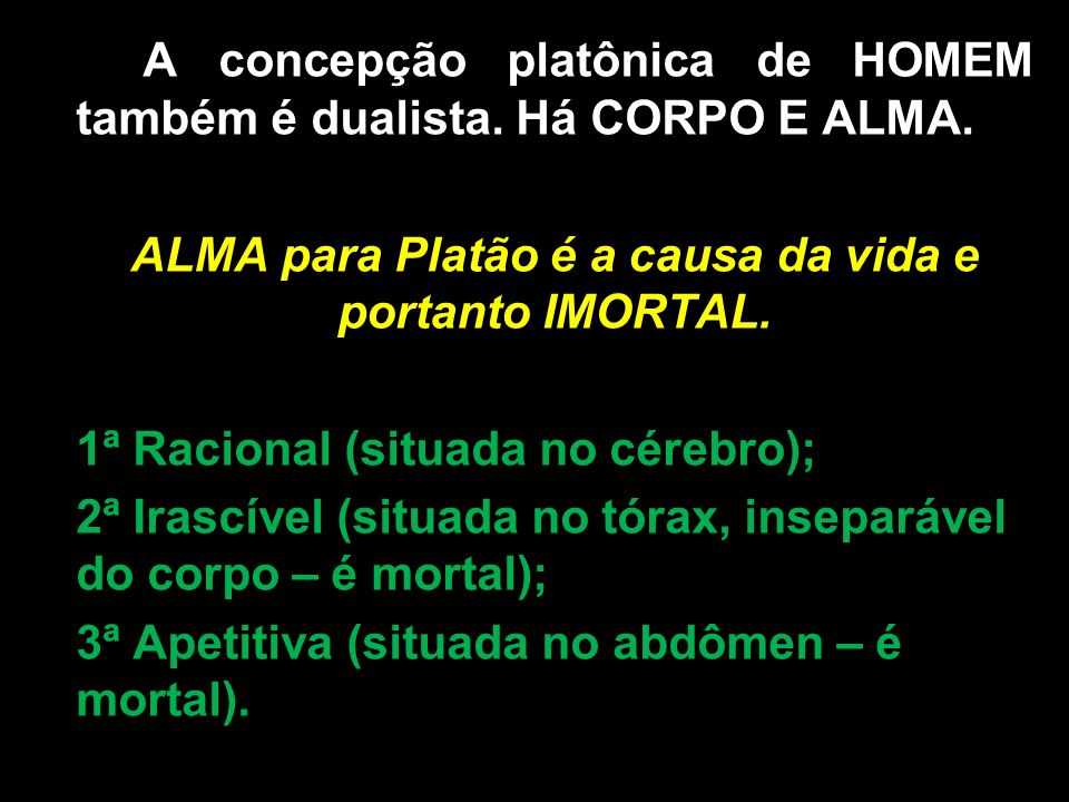 ALMA para Platão é a causa da vida e portanto IMORTAL.