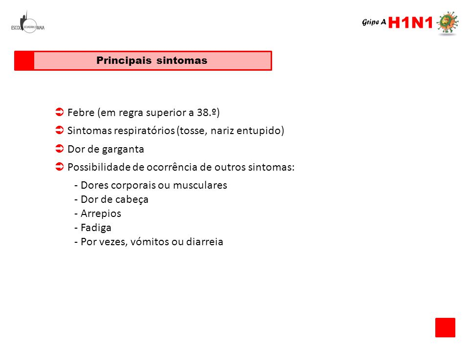 H1N1  Febre (em regra superior a 38.º)