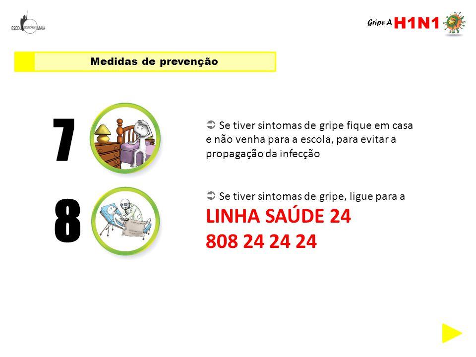 H1N1 Gripe A. Medidas de prevenção. 7.  Se tiver sintomas de gripe fique em casa e não venha para a escola, para evitar a propagação da infecção.