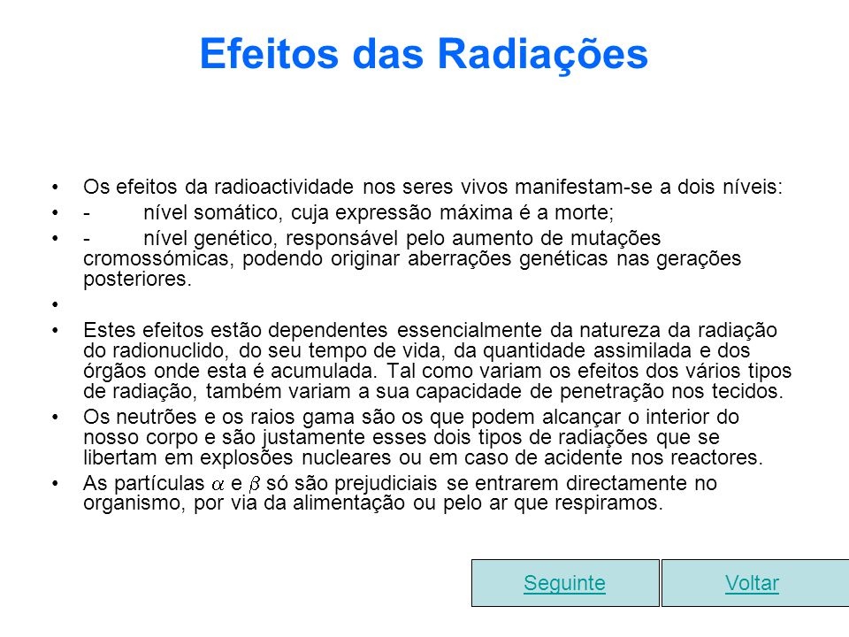Efeitos das Radiações Os efeitos da radioactividade nos seres vivos manifestam-se a dois níveis: